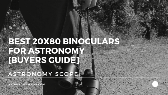 Best 20x80 Binoculars For Astronomy [Buyers Guide]
