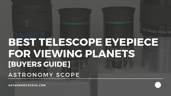 Best Telescope Eyepiece for Viewing Planets [Buyers Guide]