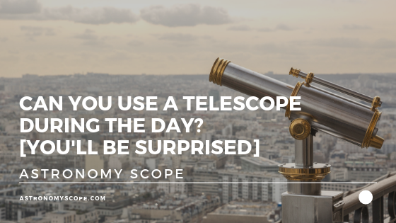 Can You Use A Telescope During The Day_ [You'll Be Surprised]