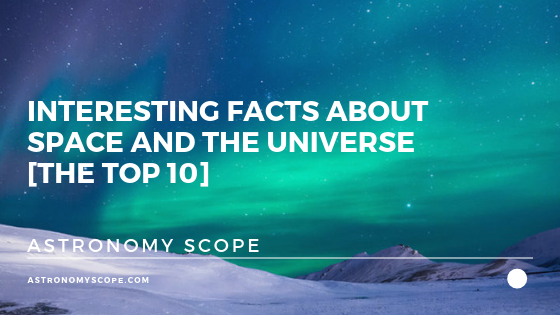 Interesting Facts About Space and the Universe