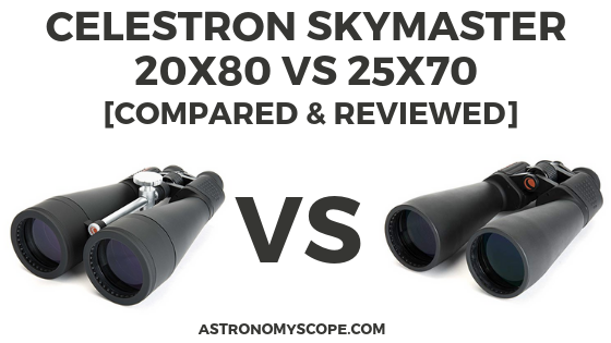 Celestron Skymaster 20x80 vs 25x70 [Compared & Reviewed]