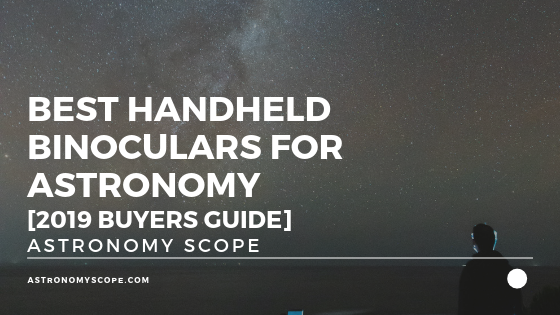 Best Handheld Binoculars for Astronomy [2019 Buyers Guide]