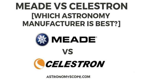 Meade vs Celestron [Which Astronomy Manufacturer Is Best]