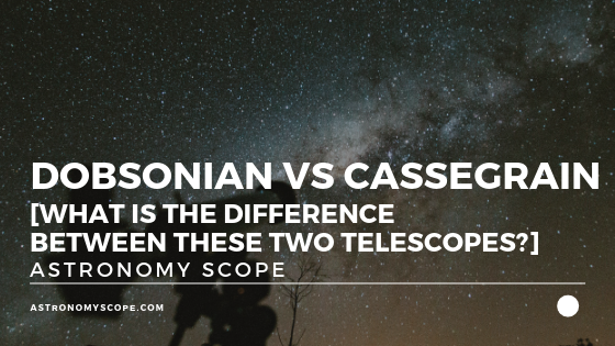 Dobsonian vs Cassegrain [Difference Between the Telescopes]