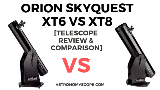 Orion Skyquest XT6 vs XT8 [Which Telescope Should You Buy]