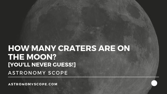 How Many Craters Are On The Moon? [You'll Never Guess!]