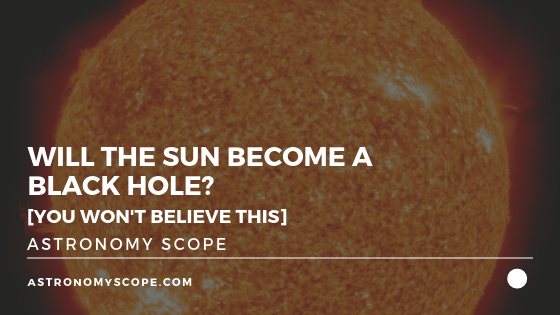Will The Sun Become A Black Hole [You Won't Believe This]