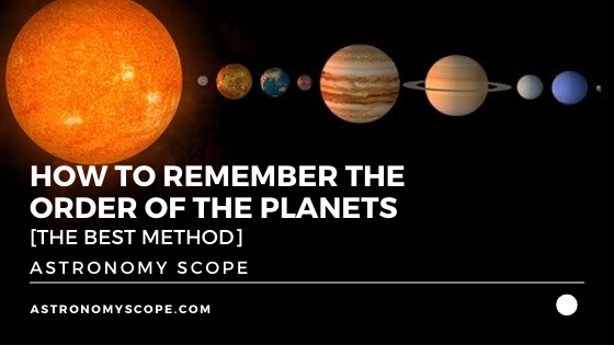 How To Remember The Order Of The Planets [The Best Method]