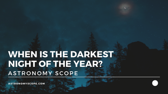 When Is The Darkest Night Of The Year? [In What Month & What Time]