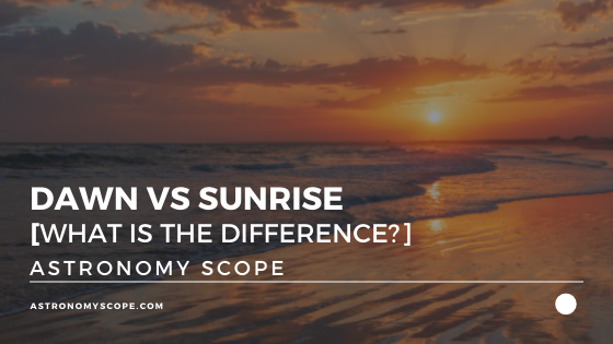 Dawn vs Sunrise [What Is The Difference Between The Two?]