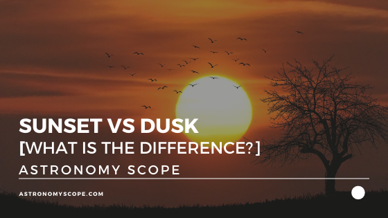 Sunset vs Dusk [What Is The Difference Between The Two?]