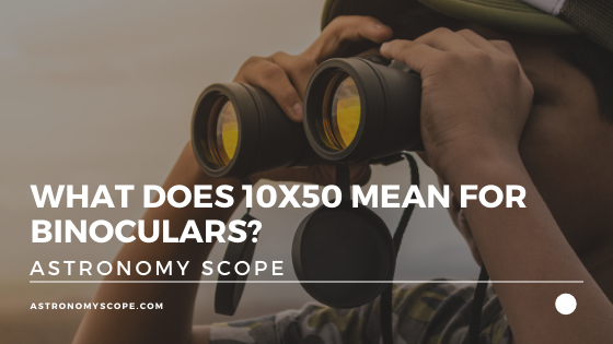 What Does 10x50 Mean For Binoculars? [Are These Right For You?]