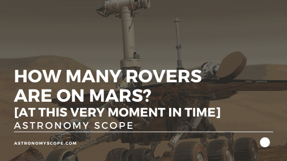 How Many Rovers Are On Mars? [At This Very Moment In Time]