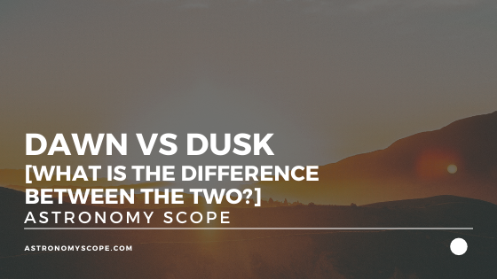 Dawn vs Dusk [What Is The Difference Between The Two?]
