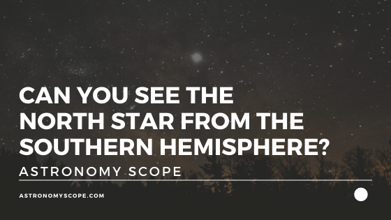 Can You See the North Star From the Southern Hemisphere?