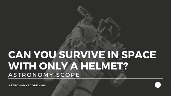 Can You Survive In Space With Only A Helmet?