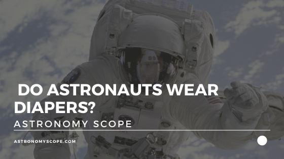 Do Astronauts Wear Diapers