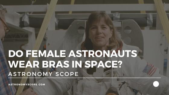Do Female Astronauts Wear Bras In Space?