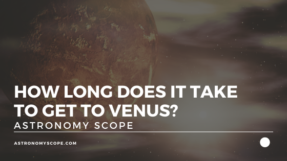How Long Does It Take To Get To Venus?