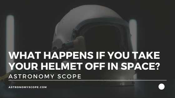 What Happens If You Take Your Helmet Off In Space?