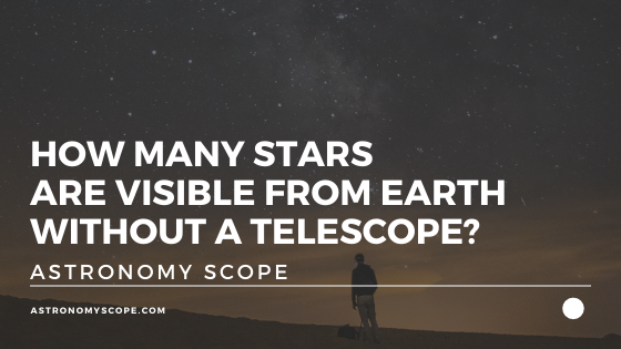 How Many Stars Are Visible From Earth Without A Telescope?