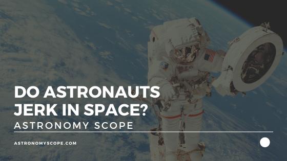 Do Astronauts Jerk In Space?