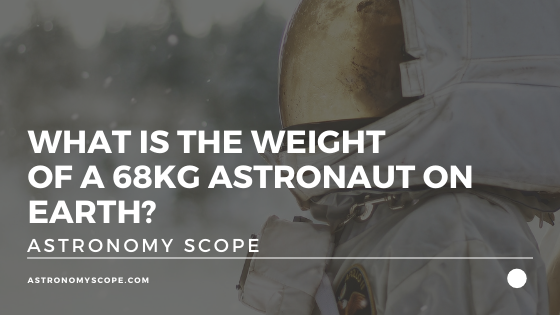 What Is The Weight Of A 68kg Astronaut On Earth?